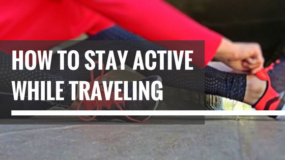 How to Stay Active While Traveling