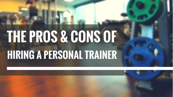 The Pros and Cons of Hiring a Personal Trainer