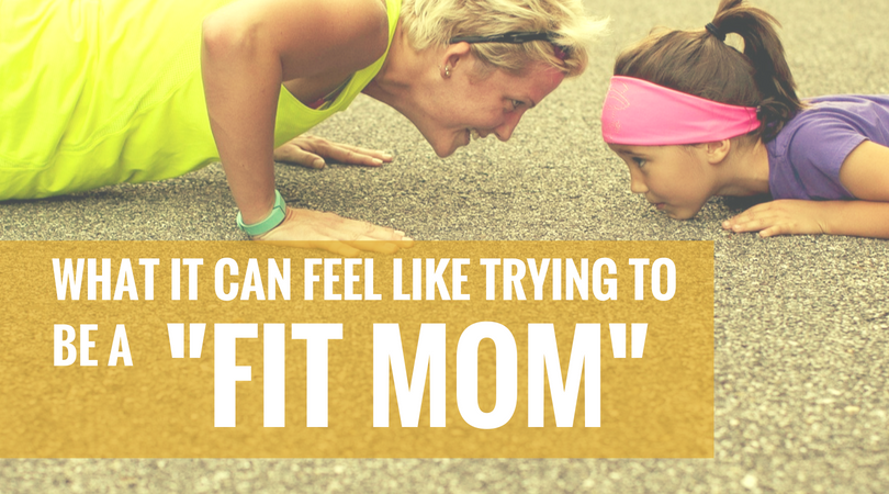 """What it can feel like trying to be a """"Fit Mom"""""""