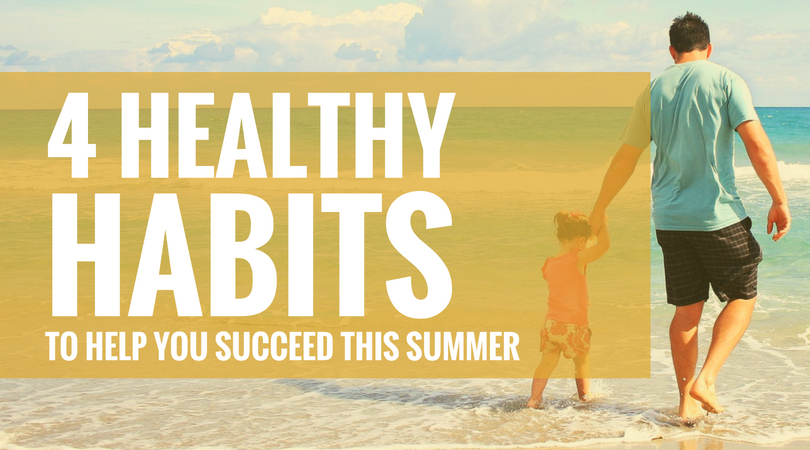 Healthy Habits to Help You Succeed This Summer (1)