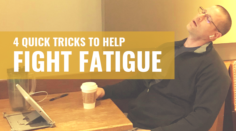 4 Quick Tricks to Help Fight Fatigue