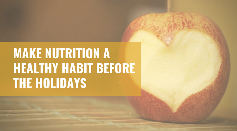 Make Nutrition a Healthy Habit Before the Holidays